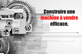Construire une selling machine efficace